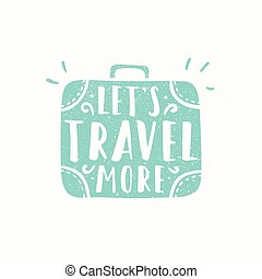 Lets travel more. Suitcase sihouette. Vector hand drawn...