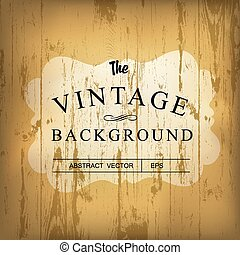 Wooden background with stylish vintage label. Vector template