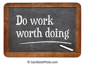 Do work woth doing - Do work worth doing - motivational...