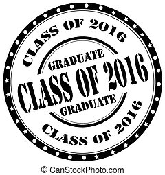 Class Of 2016-stamp - Grunge rubber stamp with text Class Of...
