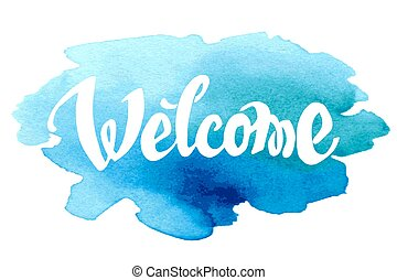 Welcome hand drawn lettering against watercolor background....