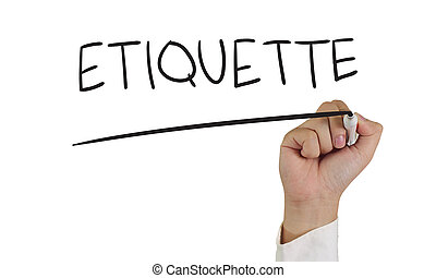 Etiquette - Business concept image of a hand holding marker...