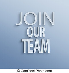 join our team - text on the wall or paper, join our team