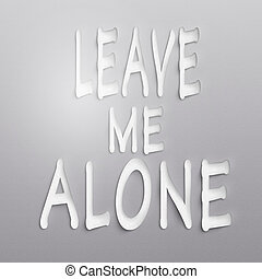 leave me alone - text on the wall or paper, leave me alone