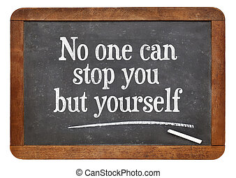 No one can stop you but yourself Motivational text on a...