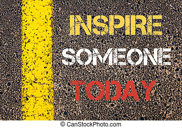 INSPIRE SOMEONE TODAY motivational quote. - Business Acronym...