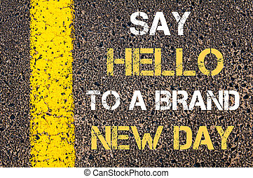 Say Hello to a brand new day motivational quote - Business...