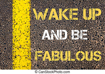 Wake up and be fabulous motivational quote. - Business...