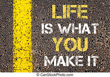 Life is what you make it motivational quote. - Business...