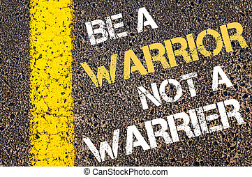 BE A WARRIOR NOT A WARRIER motivational quote. - Business...