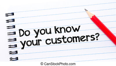 Do you know your customers? Text written on notebook page,...