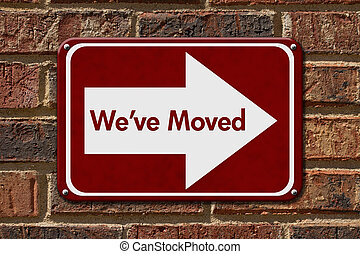 We have Moved Sign, A red sign with the word Weve Moved with...