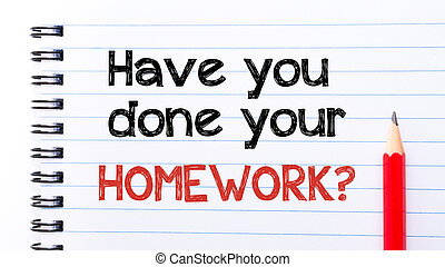 Have You Done Your Homework Text written on notebook page,...