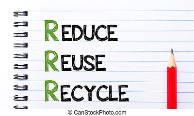 Reduce, Reuse, Recycle Text written on notebook page -...