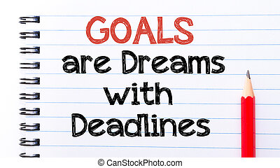 Goals Are Dreams with Deadlines Text written on notebook...