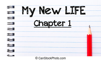 My New Life Chapter One Text written on notebook page - My...