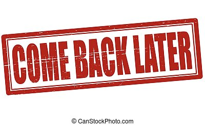 Come back later - Stamp with text come back later inside,...