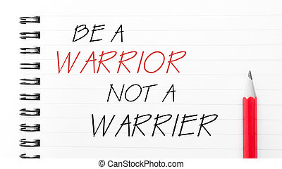 Be A Warrior Not A Warrier written on notebook page - White...