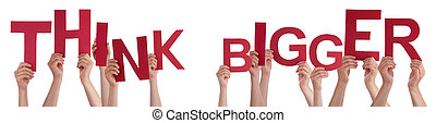 People Hands Holding Red Word Think Bigger - Many Caucasian...