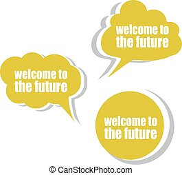 welcome to the future. Set of stickers, labels, tags. Business banners, Template for infographics vector