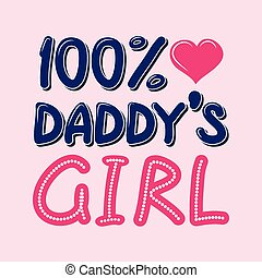 100 Percent Daddys Girl T-shirt Typography, Vector...