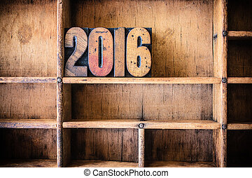 2016 Concept Wooden Letterpress Theme - The word 2016...