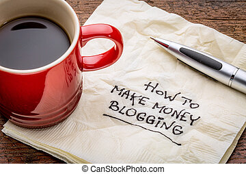 How to make money blogging - handwriting on a napkin with a...