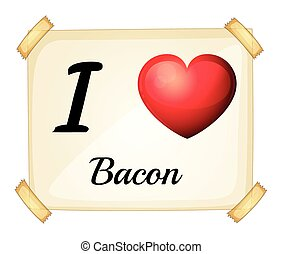 I love bacon - Illustration of i love bacon sign