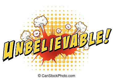 Unbelievable - Word unbelievable with explosion background