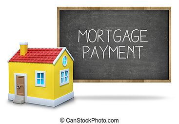 Mortgage payment text on blackboard with 3d house