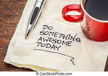 do something awesome today - o something awesome today -...