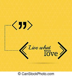 Inspirational quote. Live what you love. wise saying in...