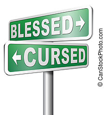 blessed or cursed good or bad luck - blessed cursed sacred...