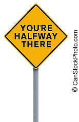 Halfway There - A road sign indicating You're Halfway There...