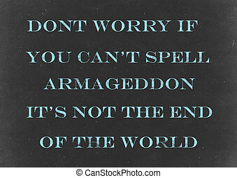 """Armageddon - Chalkboard with """" Aont worry if you can't spell..."""
