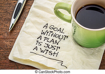 goal without plan is just wish - a goal without a plan is...