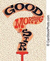 Good Morning, Sir Funny typographical retro poster Vector...