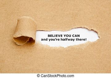 Believe you can and you are halfway there - The text Believe...