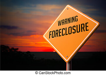 Foreclosure on Warning Road Sign. - Foreclosure on Warning...
