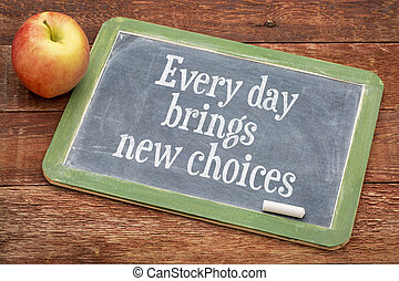 Every day brings new choices - motivational positive words...