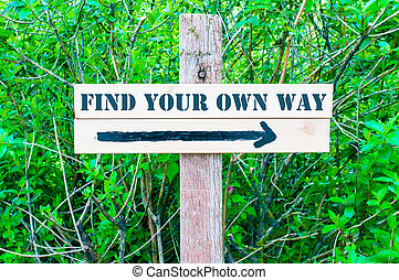FIND YOUR OWN WAY Directional sign - FIND YOUR OWN WAY...