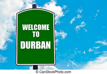 Welcome to DURBAN - Green road sign with greeting message...