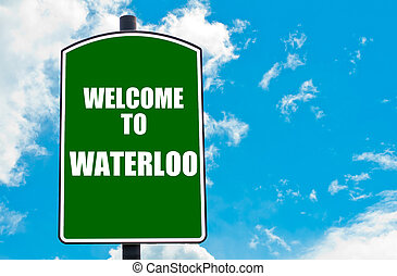 Welcome to WATERLOO - Green road sign with greeting message...