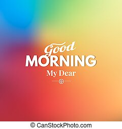 Good day - Text good morning on a blurred background