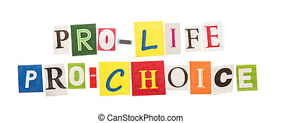 Pro life and pro choice inscriptions made with cut out...