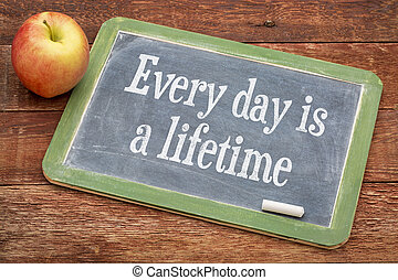 Every day is a lifetime on blackboard - Every day is a...