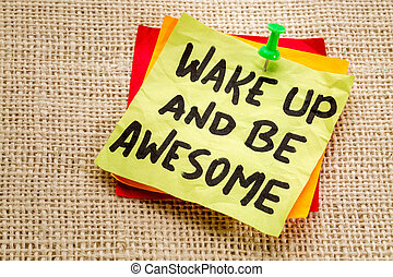 wake up and be awesome note - wake up and be awesome -...
