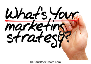 Whats Your Marketing Strategy - Hand writing Whats Your...