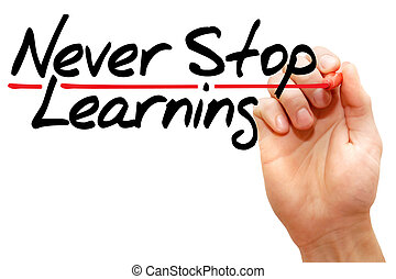 Never Stop Learning - Hand writing Never Stop Learning with...