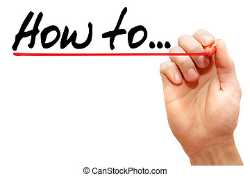 Hand writing how to with marker, business concept